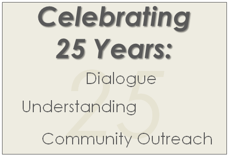 Celebrating 25 Years of Dialogue, Understanding & Community Outreach